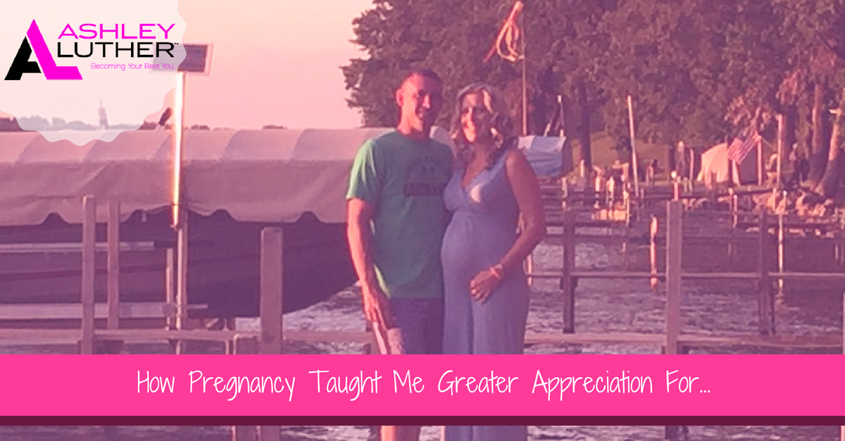 How Pregnancy Taught Me Greater Appreciation For...