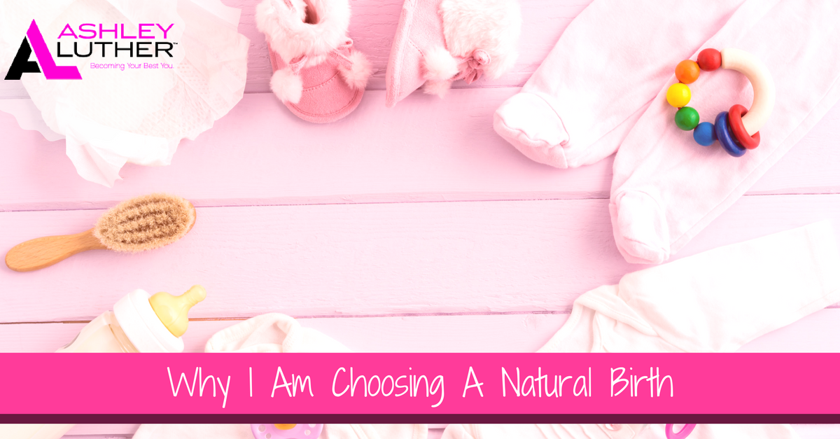 Why I Am Choosing A Natural Birth